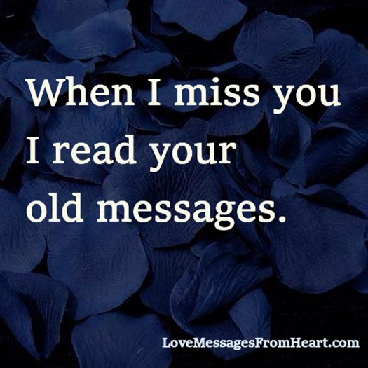 When I miss you I read your old messages